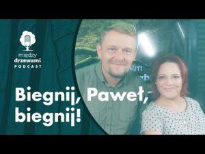 Read more about the article Między Drzewami #76 Biegnij, Paweł, biegnij! [Paweł Kosin] | PODCAST